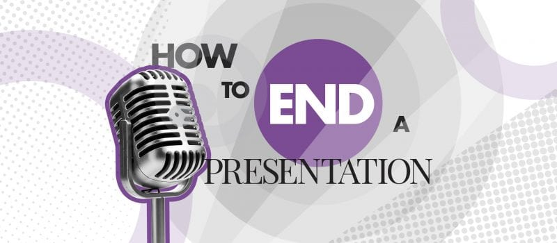 How to end a PowerPoint presentation and leave an impression