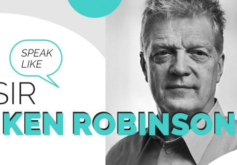 Learn to speak like Sir Ken Robinson