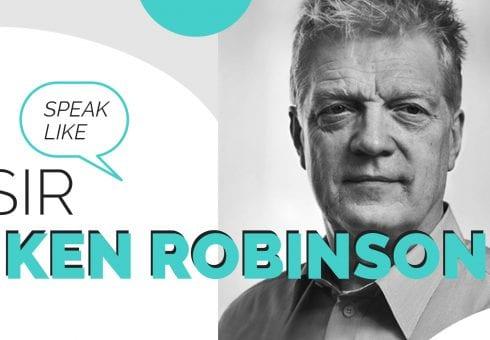 Learn to speak like Sir Ken Robinson