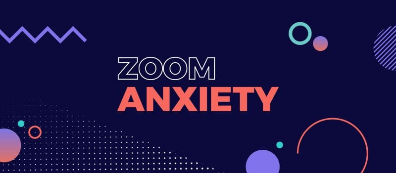 Triggered: What is Zoom Anxiety, and what can we do about it?