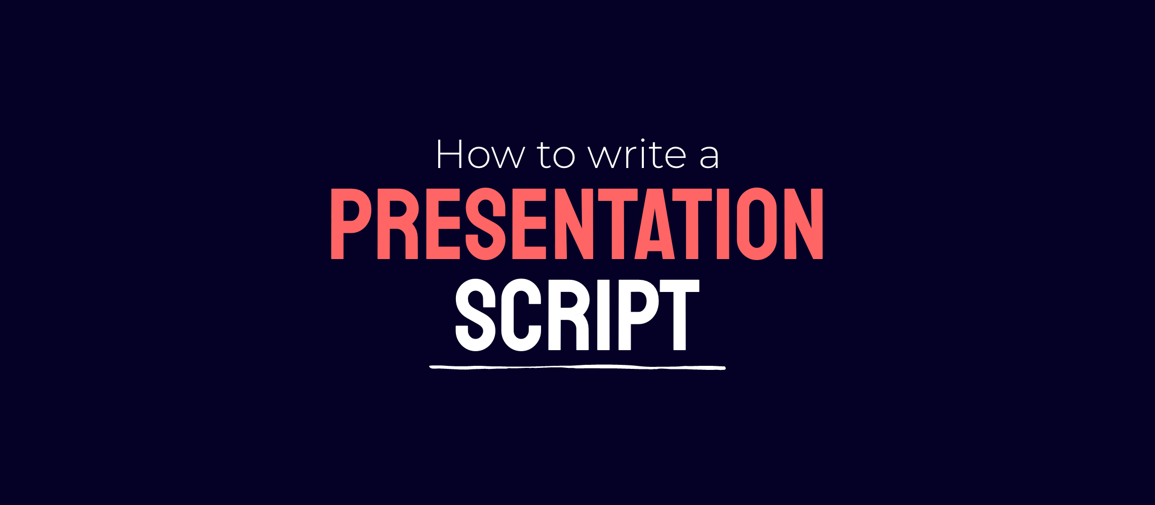 How to write a presentation script that helps you connect with your audience