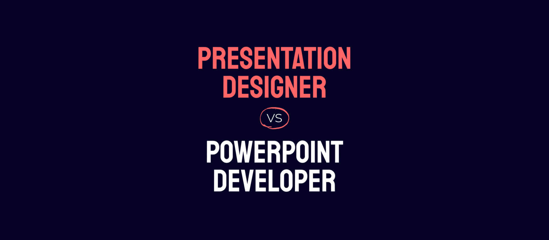 What's the difference between a Presentation Designer and a PowerPoint Developer?