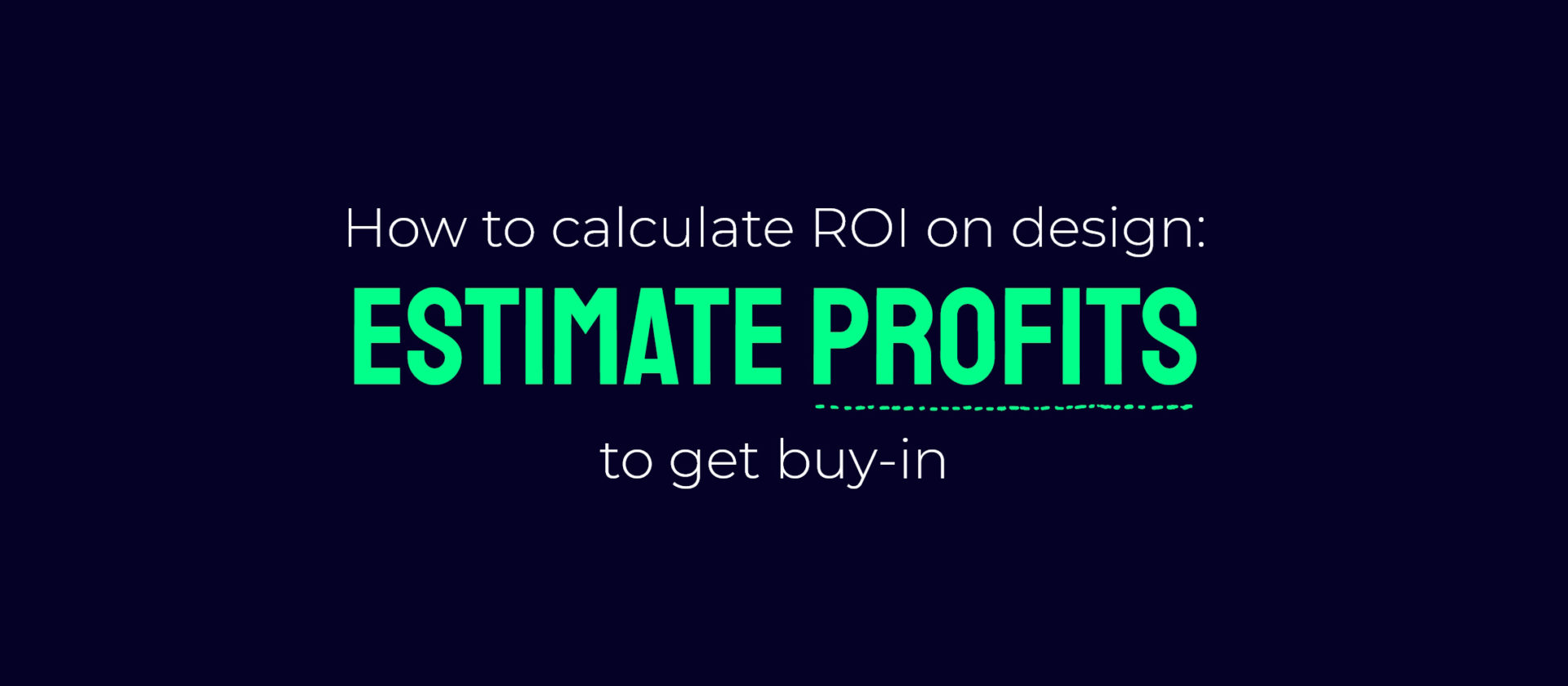 How to calculate ROI on design: estimate profits to get buy-in.