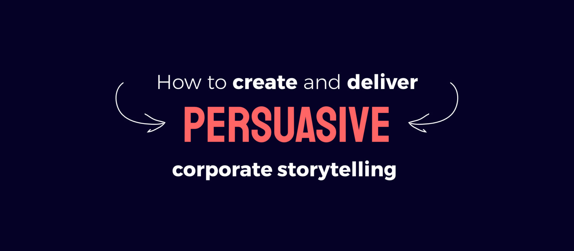 How to create and deliver persuasive corporate storytelling