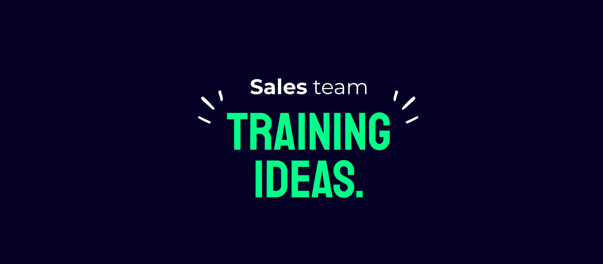 Sales team training ideas you probably haven't thought of.