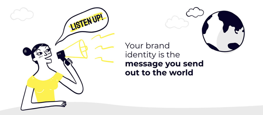 Your brand identity is the message you send out to the world