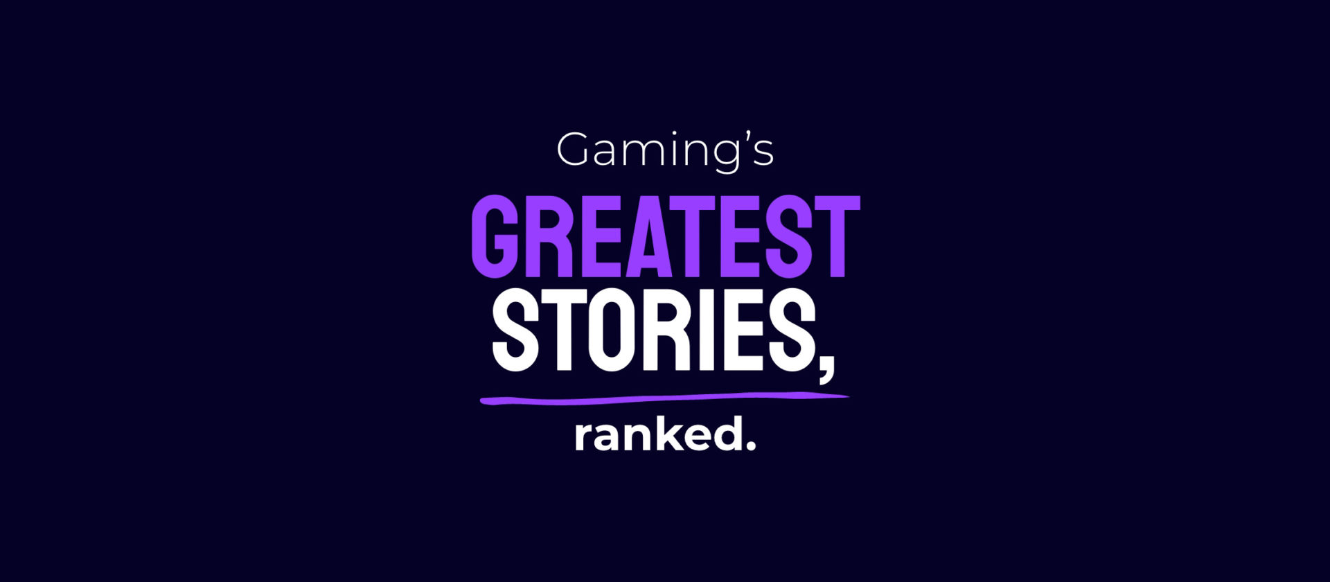 Gaming's greatest stories.